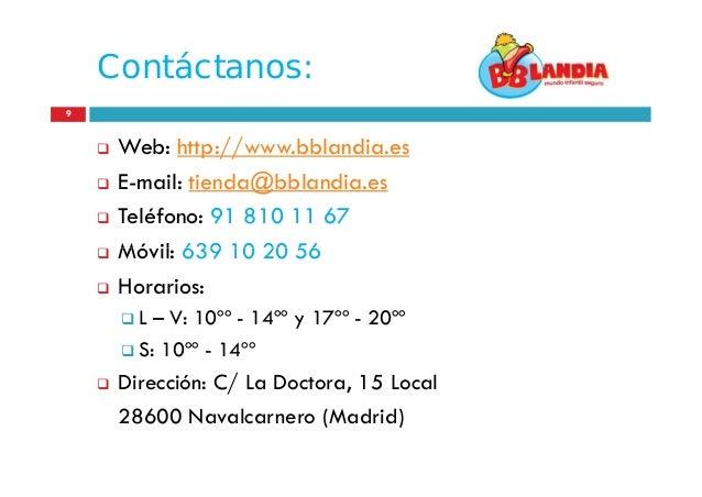Contáctanos: 9  Web: http://www.bblandia.es  E-mail: tienda@bblandia.es  Teléfono: 91 810 11 67  Móvil: 639 10 20 56 ...