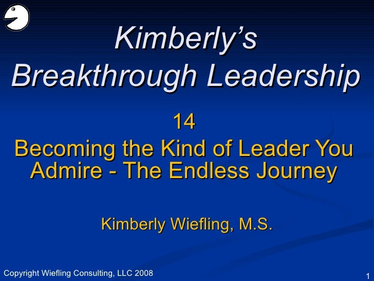 14 Becoming the Kind of Leader You Admire - The Endless Journey Kimberly's Breakthrough Leadership Kimberly Wiefling, M.S....