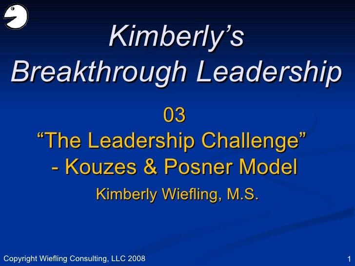 "03 "" The Leadership Challenge""  - Kouzes & Posner Model Kimberly's Breakthrough Leadership Kimberly Wiefling, M.S. Copyrig..."