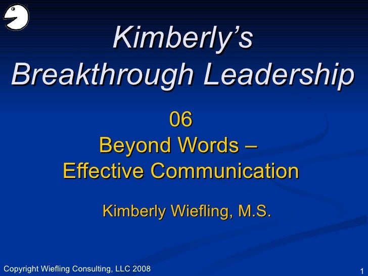 06 Beyond Words –  Effective Communication Kimberly's Breakthrough Leadership Kimberly Wiefling, M.S. Copyright Wiefling C...