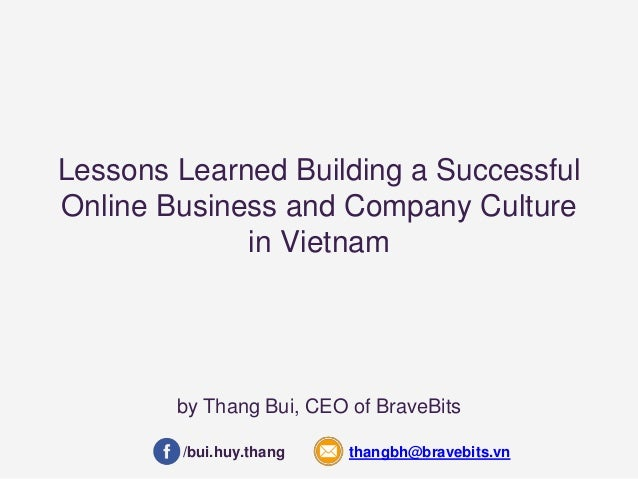 Lessons Learned Building a Successful  Online Business and Company Culture  in Vietnam  by Thang Bui, CEO of BraveBits  /b...