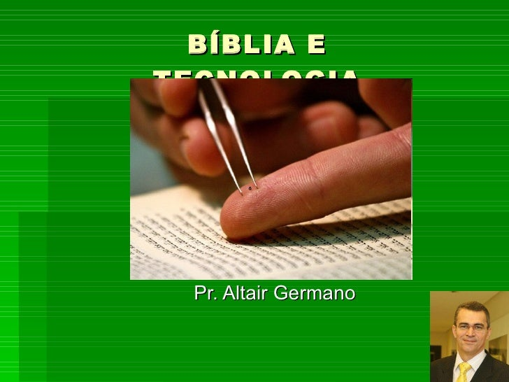 BÍBLIA E TECNOLOGIA Pr. Altair Germano