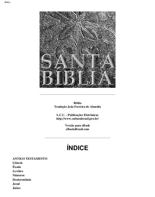 Bíblia Bíblia Tradução João Ferreira de Almeida L.C.C. - Publicações Eletrônicas http://www.culturabrasil.pro.br/ Versão p...