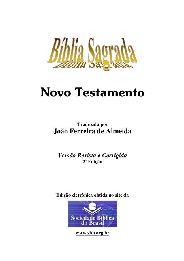 Novo Testamento Traduzida por  João Ferreira de Almeida  Versão Revista e Corrigida 2ª Edição  Edição eletrônica obtida no...
