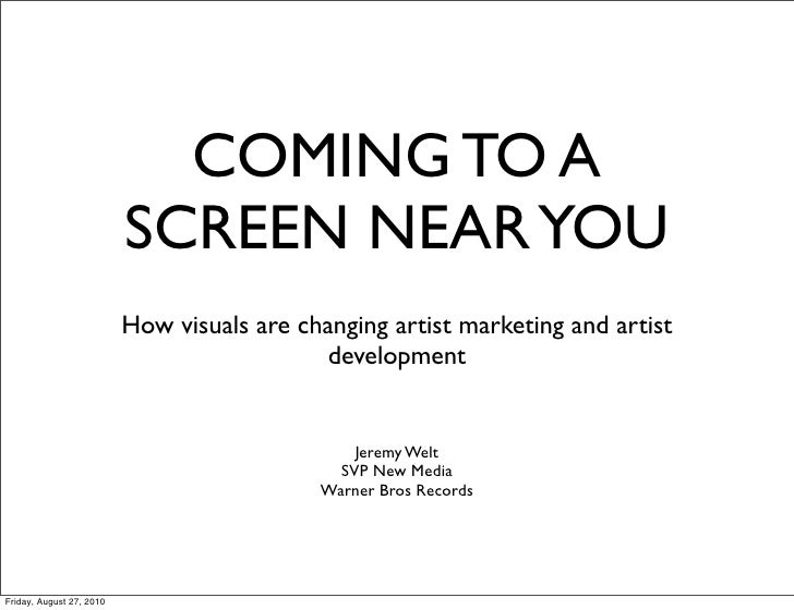 COMING TO A                           SCREEN NEAR YOU                           How visuals are changing artist marketing ...
