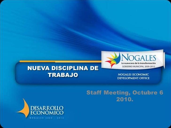 NUEVA DISCIPLINA DE TRABAJO<br />Staff Meeting, Octubre 6 2010.<br />
