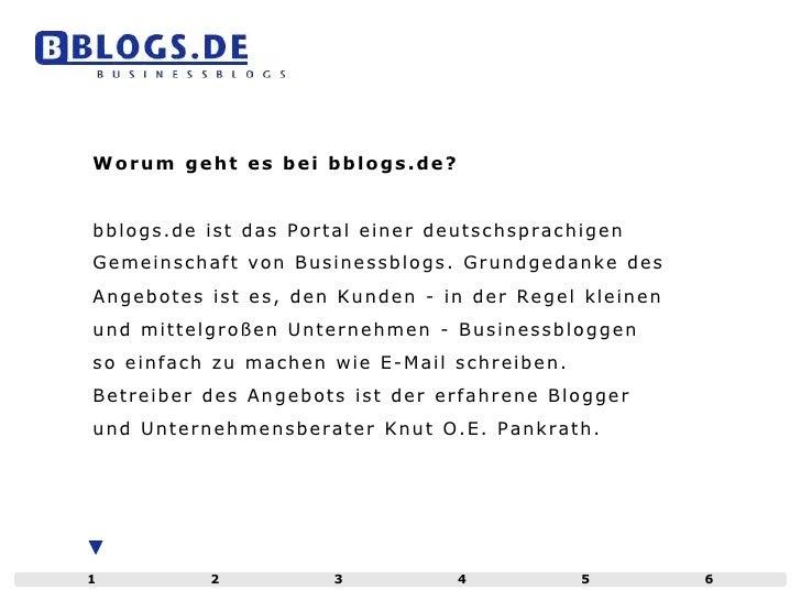 Worum geht es bei bblogs.de? bblogs.de ist das Portal einer deutschsprachigen Gemeinschaft von Businessblogs. Grundgedanke...