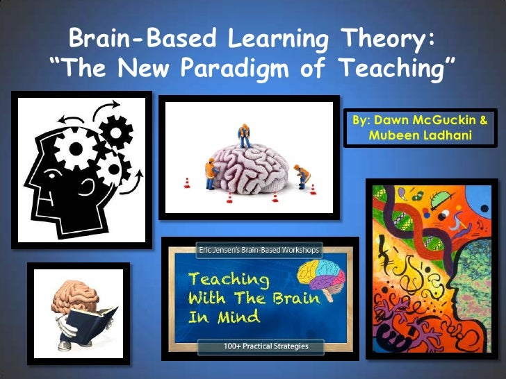 "Brain-Based Learning Theory:""The New Paradigm of Teaching""<br />By: Dawn McGuckin & Mubeen Ladhani<br />"