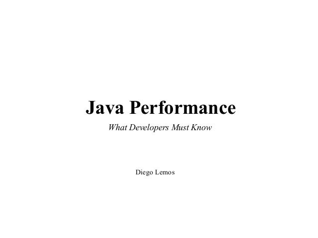 Java Performance What Developers Must Know  Diego Lemos