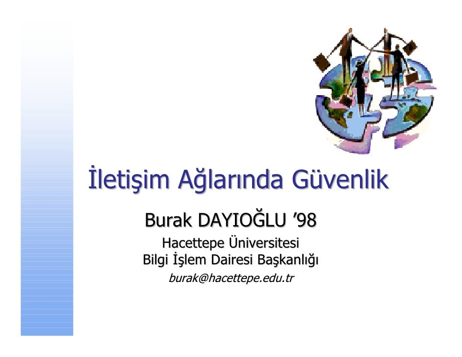 İletişim Ağlarında Güvenlik      Burak DAYIOĞLU '98         Hacettepe Üniversitesi     Bilgi İşlem Dairesi Başkanlığı     ...