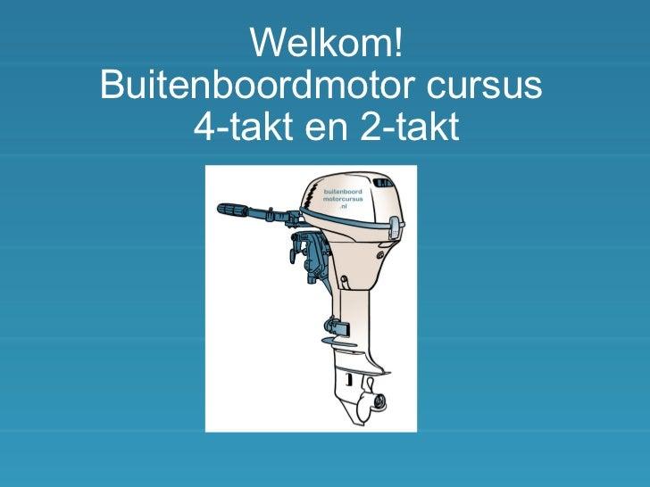 Welkom! Buitenboordmotor cursus  4-takt en 2-takt