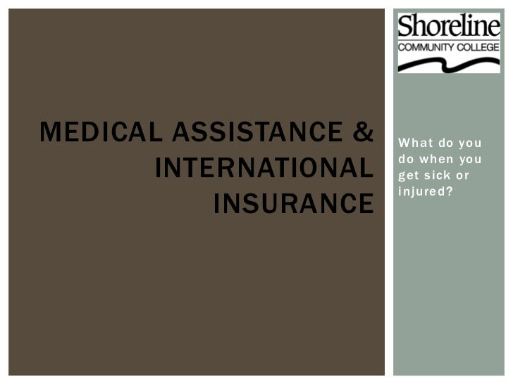 MEDICAL ASSISTANCE &   What do you      INTERNATIONAL    do when you                       get sick or                    ...