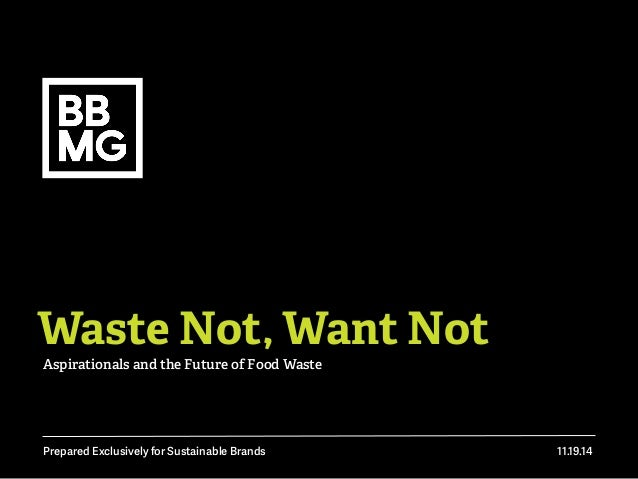 Waste Not, Want Not  Aspirationals and the Future of Food Waste  Prepared Exclusively for Sustainable Brands 11.19.14