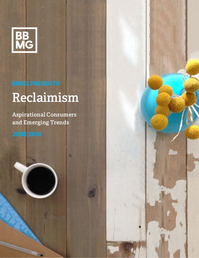 BBMG PRESENTS  Reclaimism  Aspirational Consumers  and Emerging Trends  JUNE 2014