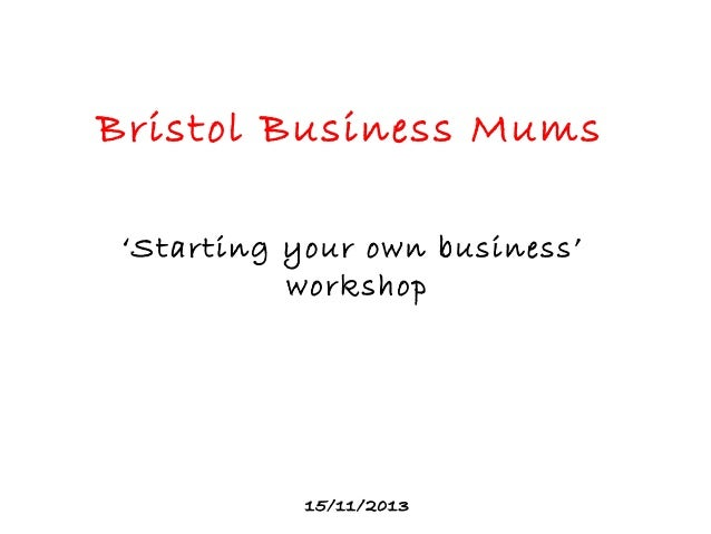 Bristol Business Mums 'Starting your own business' workshop  15/11/2013