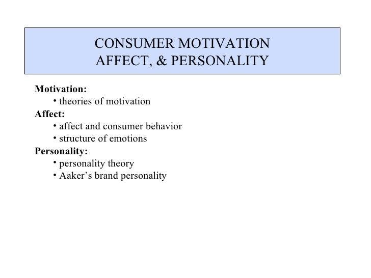 CONSUMER MOTIVATION AFFECT, & PERSONALITY <ul><li>Motivation: </li></ul><ul><ul><li>theories of motivation </li></ul></ul>...