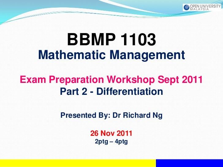 BBMP 1103   Mathematic ManagementExam Preparation Workshop Sept 2011       Part 2 - Differentiation       Presented By: Dr...