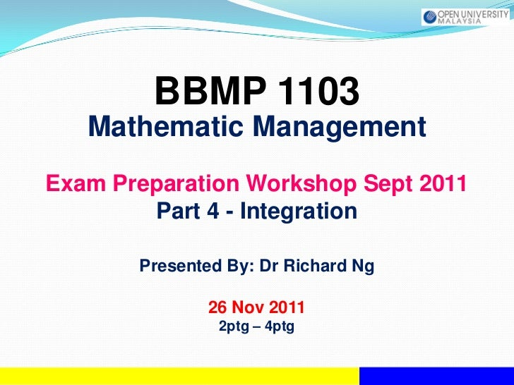 BBMP 1103   Mathematic ManagementExam Preparation Workshop Sept 2011        Part 4 - Integration       Presented By: Dr Ri...