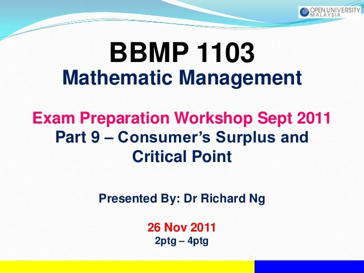 BBMP 1103   Mathematic ManagementExam Preparation Workshop Sept 2011  Part 9 – Consumer's Surplus and            Critical ...