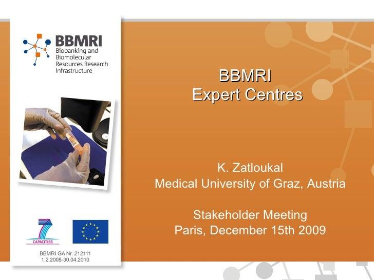 BBMRI  Expert Centres K. Zatloukal Medical University of Graz, Austria Stakeholder Meeting Paris, December 15th 2009