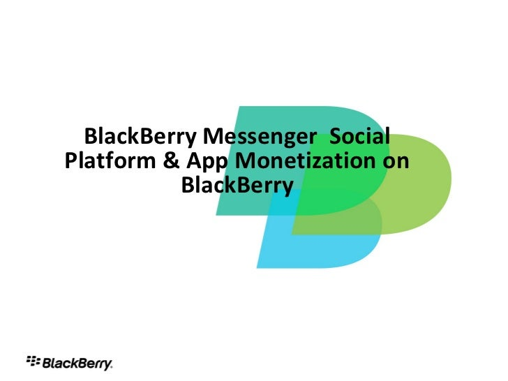 BlackBerry Messenger SocialPlatform & App Monetization on           BlackBerry                                 1
