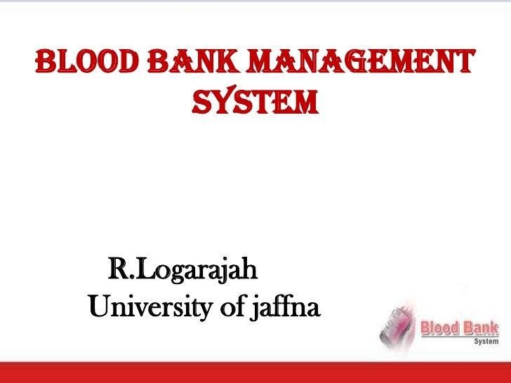 Blood Bank Management        System   R.Logarajah  University of jaffna