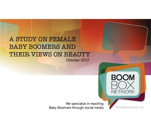 A STUDY ON FEMALEBABY BOOMERS ANDTHEIR VIEWS ON BEAUTY                  October 2012                    We specialize in r...