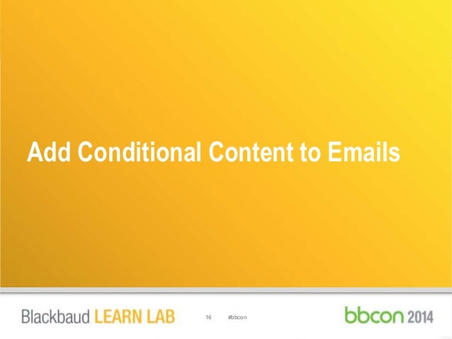 Add Conditional Content to Emails  16 #bbcon