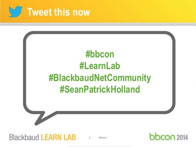 Tweet this now  #bbcon  #LearnLab  #BlackbaudNetCommunity  #SeanPatrickHolland  2 #bbcon