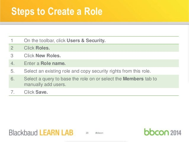 Steps to Create a Role  1 On the toolbar, click Users & Security.  2 Click Roles.  3 Click New Roles.  4. Enter a Role nam...