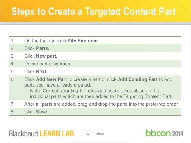 Steps to Create a Targeted Content Part  1 On the toolbar, click Site Explorer.  2 Click Parts.  3 Click New part.  4 Defi...