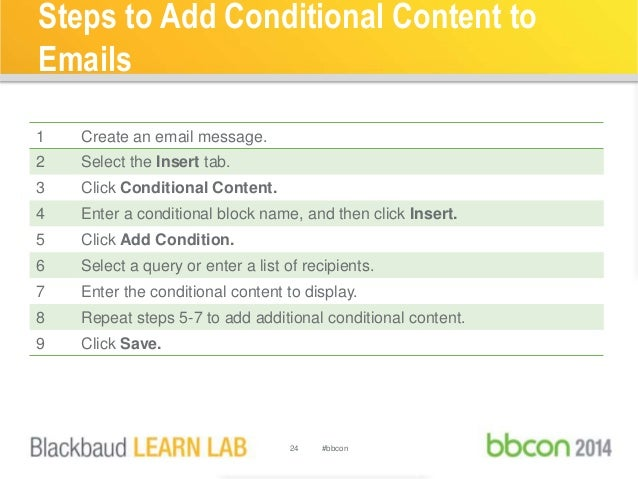Steps to Add Conditional Content to  Emails  1 Create an email message.  2 Select the Insert tab.  3 Click Conditional Con...
