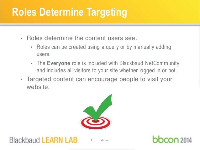 Roles Determine Targeting  • Roles determine the content users see.  • Roles can be created using a query or by manually a...
