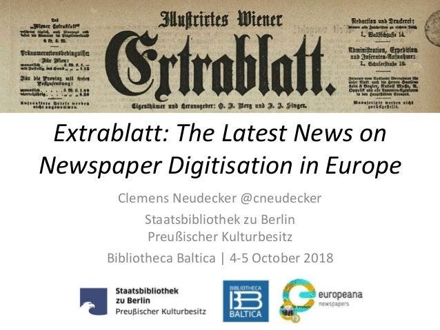Extrablatt: The Latest News on Newspaper Digitisation in Europe Clemens Neudecker @cneudecker Staatsbibliothek zu Berlin P...