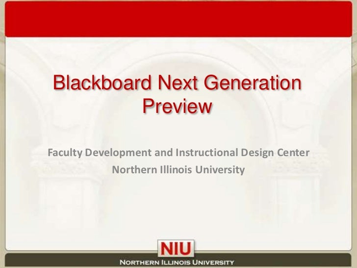 Blackboard Next Generation Preview<br />Faculty Development and Instructional Design Center<br />Northern Illinois Univers...