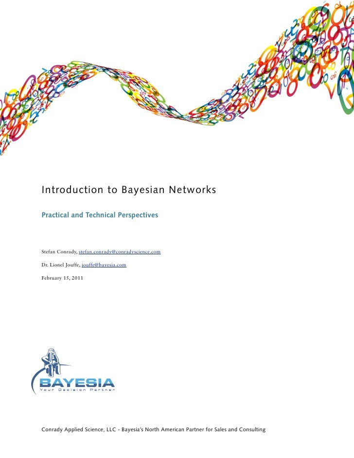 Introduction to Bayesian NetworksPractical and Technical PerspectivesStefan Conrady, stefan.conrady@conradyscience.comDr. ...