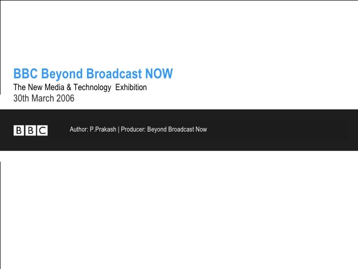BBC Beyond Broadcast NOW   The New Media & Technology  Exhibition   30th March 2006 Author: P.Prakash | Producer: Beyond B...