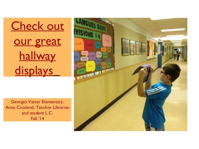 Check out  our great  hallway  displays  Georges Vanier Elementary.  Anna Crosland, Teacher Librarian  and student L.C.  F...
