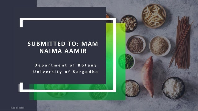 Add a Footer 2 SUBMITTED TO: MAM NAIMA AAMIR D e p a r t m e n t o f B o t a n y U n i v e r s i t y o f S a r g o d h a