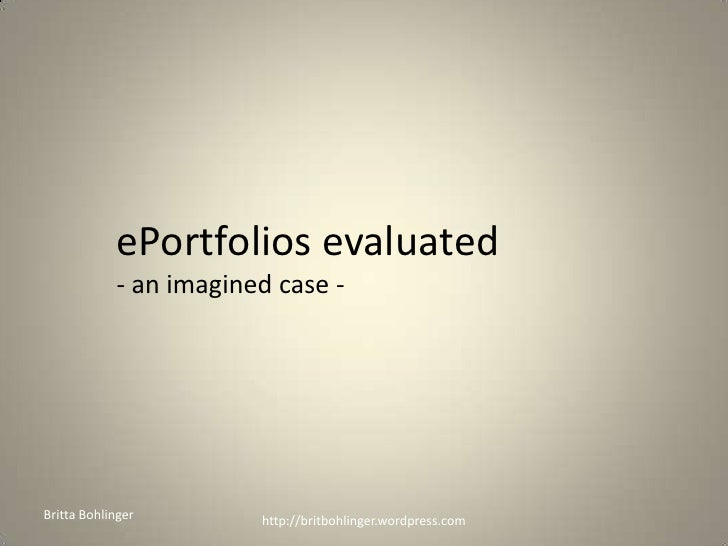 ePortfolios evaluated- an imagined case -<br />Britta Bohlinger<br />http://britbohlinger.wordpress.com<br />