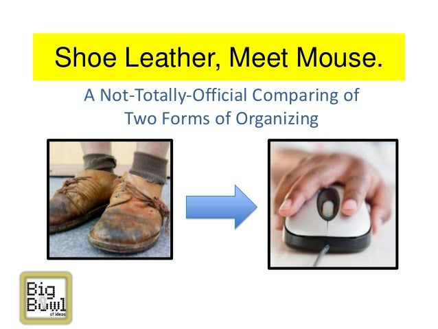 Shoe Leather, Meet Mouse. A Not-Totally-Official Comparing of Two Forms of Organizing