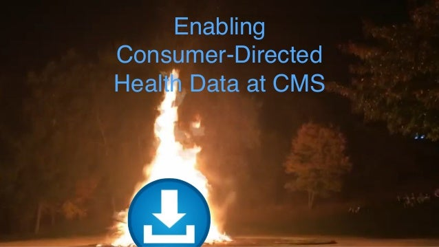 Enabling  Consumer-Directed  Health Data at CMS