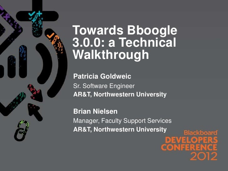 Towards Bboogle3.0.0: a TechnicalWalkthroughPatricia GoldweicSr. Software EngineerAR&T, Northwestern UniversityBrian Niels...
