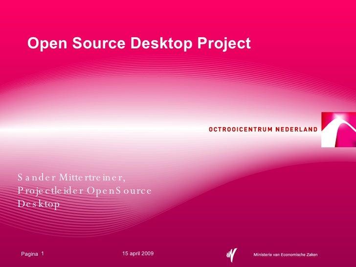 Open Source Desktop Project Sander Mittertreiner, Projectleider OpenSource Desktop