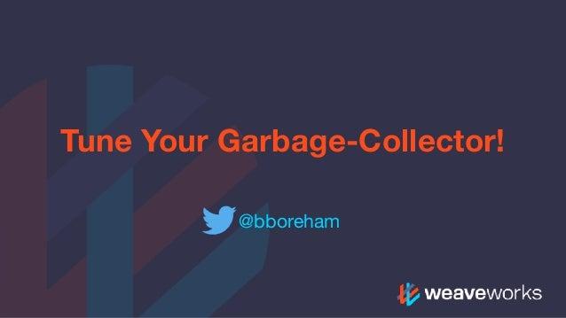 Tune Your Garbage-Collector! @bboreham