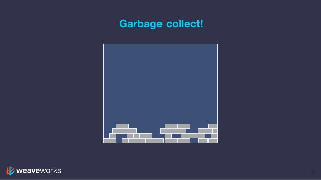 Garbage collect! 9
