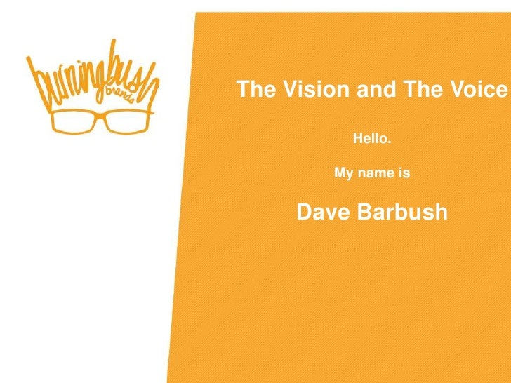 The Vision and The Voice          Hello.        My name is     Dave Barbush