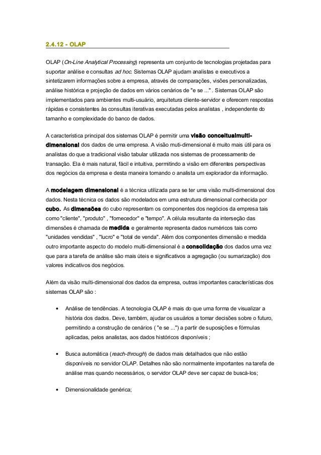 2.4.12 - OLAP OLAP (On-Line Analytical Processing) representa um conjunto de tecnologias projetadas para suportar análise ...