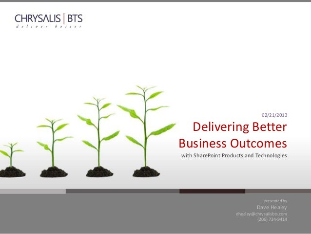 02/21/2013  Delivering BetterBusiness Outcomeswith SharePoint Products and Technologies                                  p...