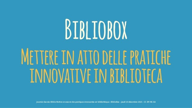 Bibliobox Mettereinattodellepratiche innovativeinbiblioteca journée Savoie-Biblio Mettre en oeuvre des pratiques innovante...